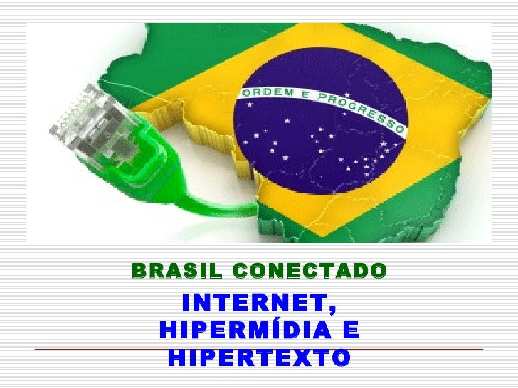 BRASIL CONECTADO INTERNET, HIPERMÍDIA E HIPERTEXTO