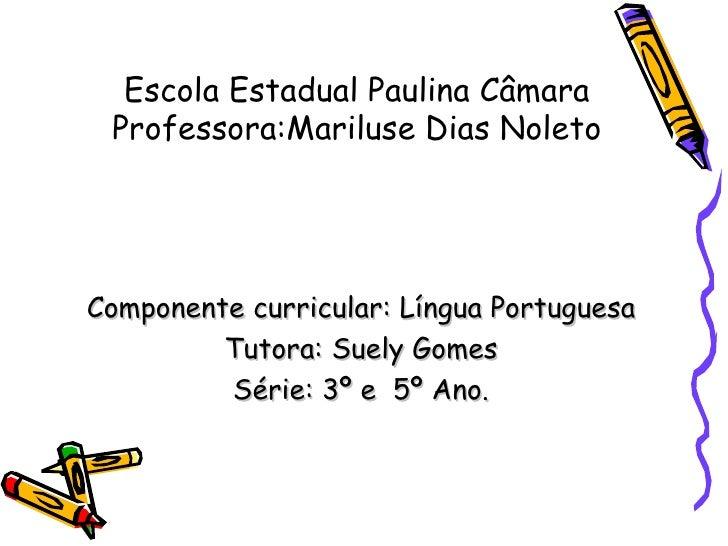 Escola Estadual Paulina Câmara Professora:Mariluse Dias Noleto Componente curricular: Língua Portuguesa Tutora: Suely Gome...
