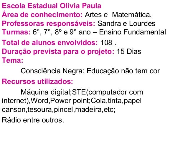 Escola Estadual Olívia Paula Área de conhecimento: Artes e Matemática. Professoras responsáveis: Sandra e Lourdes Turmas: ...