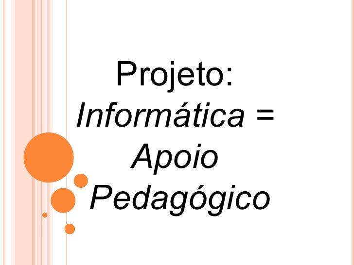 Projeto:Informática =    Apoio Pedagógico