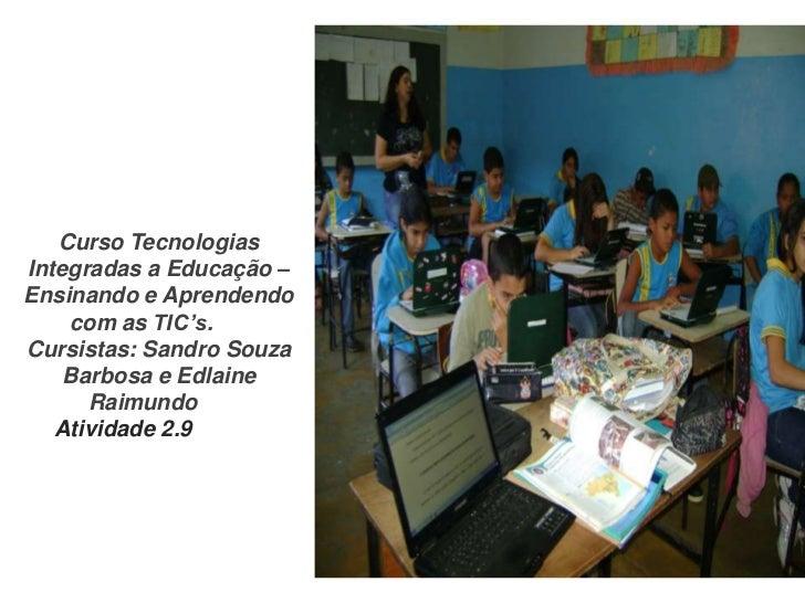 Curso TecnologiasIntegradas a Educação –Ensinando e Aprendendo    com as TIC's. HeCursistas: Sandro Souza    Barbosa e Edl...