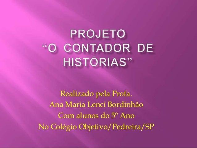 Realizado pela Profa.  Ana Maria Lenci Bordinhão    Com alunos do 5º AnoNo Colégio Objetivo/Pedreira/SP