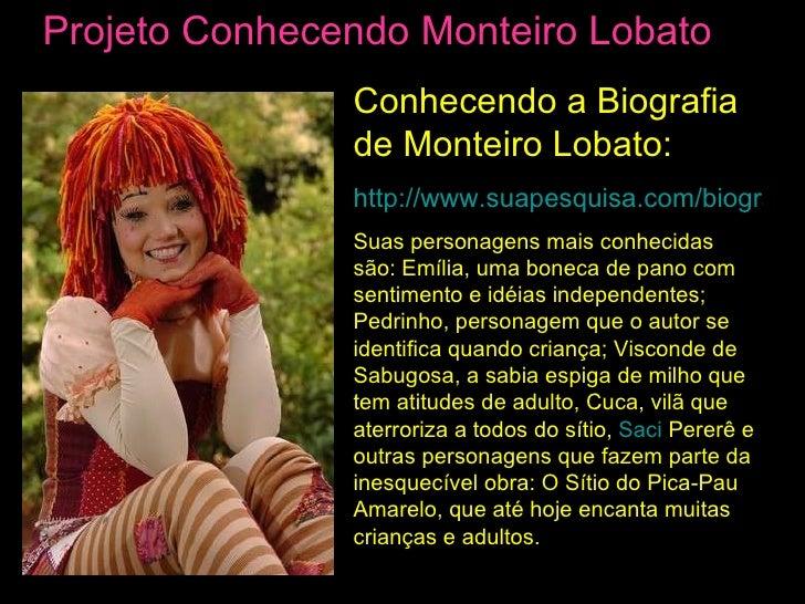 Projeto Conhecendo Monteiro Lobato Conhecendo a Biografia de Monteiro Lobato: http://www.suapesquisa.com/biografias/montei...