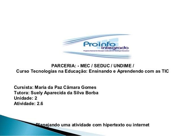PARCERIA: - MEC / SEDUC / UNDIME / Curso Tecnologias na Educação: Ensinando e Aprendendo com as TICCursista: Maria da Paz ...