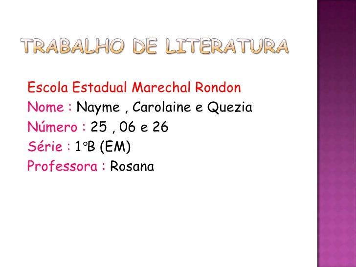 Escola Estadual Marechal RondonNome : Nayme , Carolaine e QueziaNúmero : 25 , 06 e 26Série : 1°B (EM)Professora : Rosana