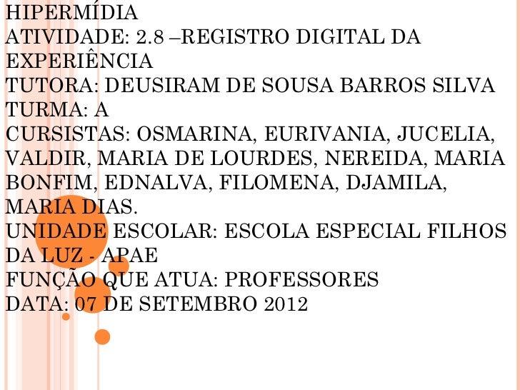 HIPERMÍDIAATIVIDADE: 2.8 –REGISTRO DIGITAL DAEXPERIÊNCIATUTORA: DEUSIRAM DE SOUSA BARROS SILVATURMA: ACURSISTAS: OSMARINA,...