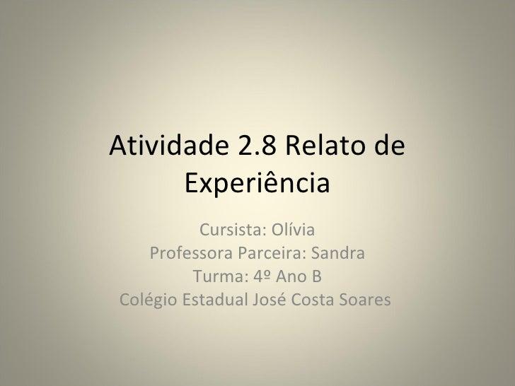 Atividade 2.8 Relato de      Experiência          Cursista: Olívia    Professora Parceira: Sandra         Turma: 4º Ano BC...