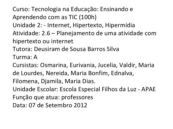 Curso: Tecnologia na Educação: Ensinando eAprendendo com as TIC (100h)Unidade 2: - Internet, Hipertexto, HipermídiaAtivida...