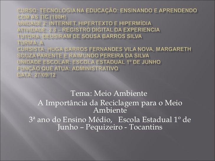 Tema: Meio Ambiente   A Importância da Reciclagem para o Meio                  Ambiente3ª ano do Ensino Médio, Escola Esta...