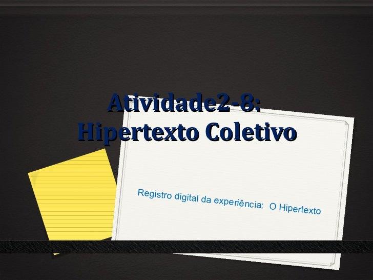Atividade2-8:  Hipertexto Coletivo Registro digital da experiência:  O Hipertexto