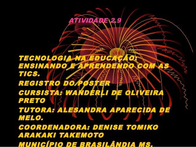 ATIVIDADE 2.9TECNOLOGIA NA EDUCAÇÃO:ENSINANDO E APRENDENDO COM ASTICS.REGISTRO DO POSTERCURSISTA: WANDERLI DE OLIVEIRAPRET...