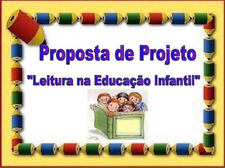 """Proposta de Projeto """"Leitura na Educação Infantil"""""""