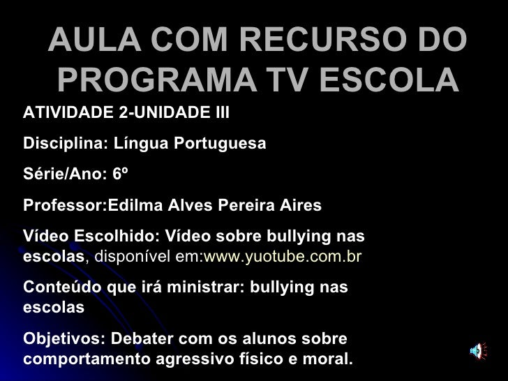 AULA COM RECURSO DO PROGRAMA TV ESCOLA ATIVIDADE 2-UNIDADE III Disciplina: Língua Portuguesa  Série/Ano: 6º  Professor:Edi...