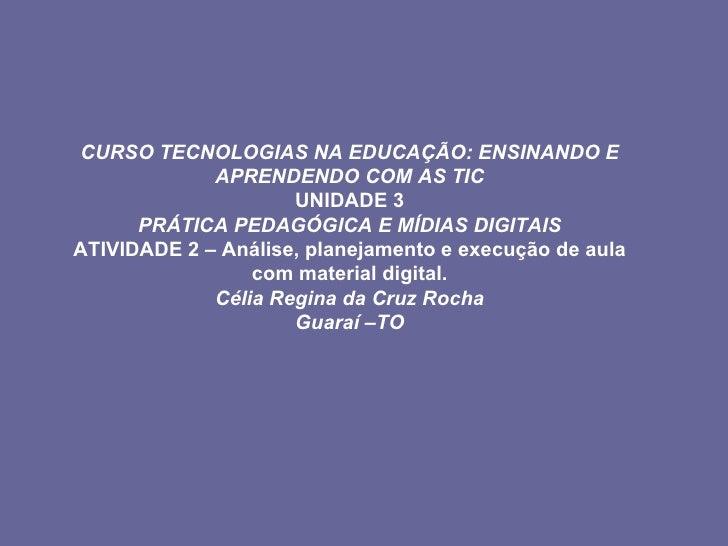 CURSO TECNOLOGIAS NA EDUCAÇÃO: ENSINANDO E APRENDENDO COM AS TIC UNIDADE 3 PRÁTICA PEDAGÓGICA E MÍDIAS DIGITAIS ATIVIDADE ...