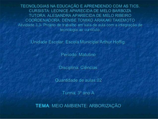 TECNOLOGIAS NA EDUCAÇÃO E APRENDENDO COM AS TICS.       CURSISTA: LEONICE APARECIDA DE MELO BARBOZA       TUTORA: ALESANDR...