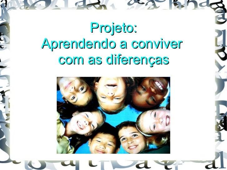 Projeto: Aprendendo a conviver  com as diferenças