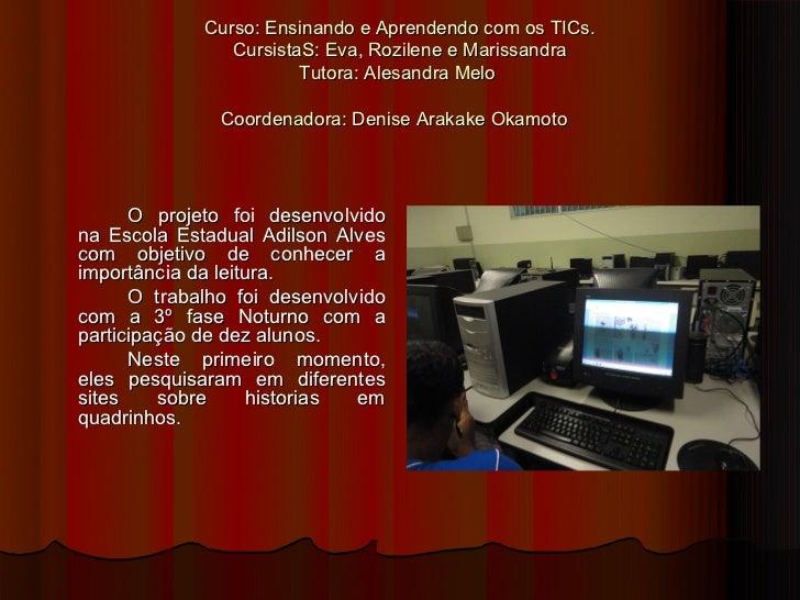 Curso: Ensinando e Aprendendo com os TICs.                CursistaS: Eva, Rozilene e Marissandra                        Tu...