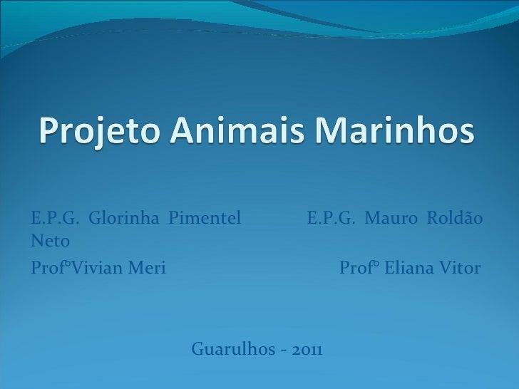 E.P.G. Glorinha Pimentel  E.P.G. Mauro Roldão Neto  Prof°Vivian Meri  Prof° Eliana Vitor Guarulhos - 2011