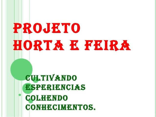 PROJETO HORTA E FEIRA CULTIVANDO ESPERIENCIAS COLHENDO CONHECIMENTOS.