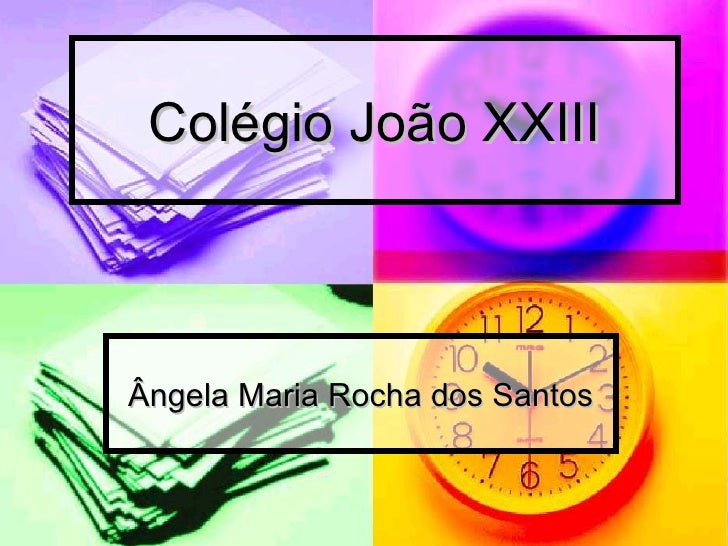 Colégio João XXIII Ângela Maria Rocha dos Santos