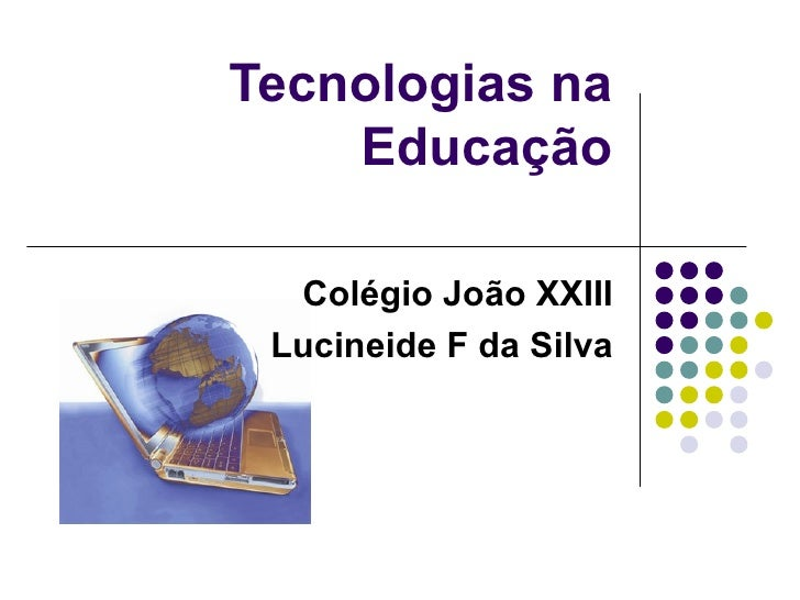 Tecnologias na Educação Colégio João XXIII Lucineide F da Silva