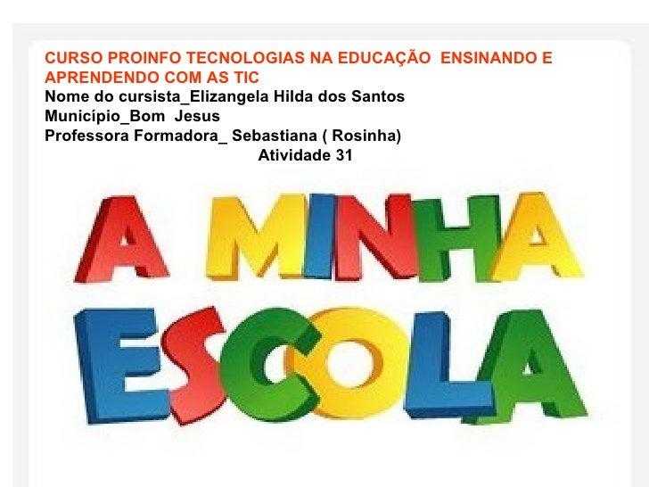CURSO PROINFO TECNOLOGIAS NA EDUCAÇÃO  ENSINANDO E APRENDENDO COM AS TIC Nome do cursista_Elizangela Hilda dos Santos Muni...