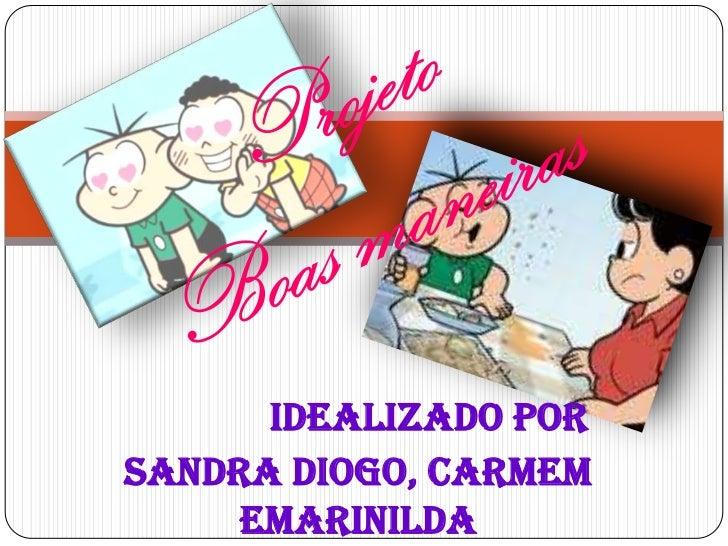 Idealizado porSandra Diogo, Carmem     eMarinilda
