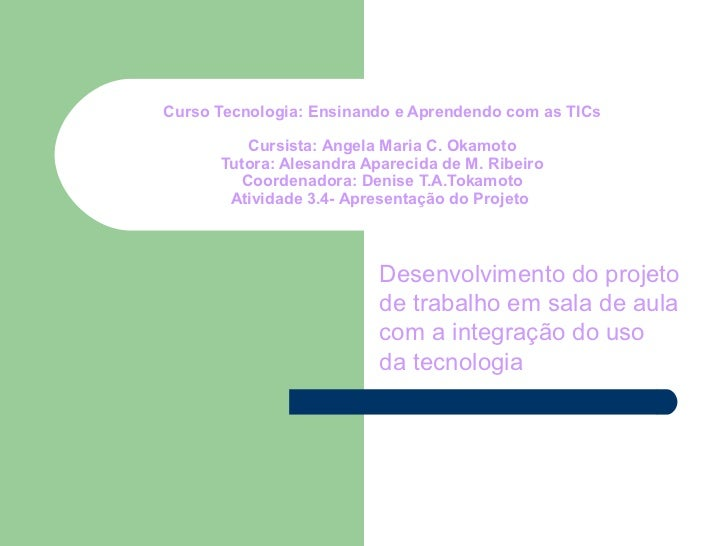 Curso Tecnologia: Ensinando e Aprendendo com as TICs         Cursista: Angela Maria C. Okamoto      Tutora: Alesandra Apar...