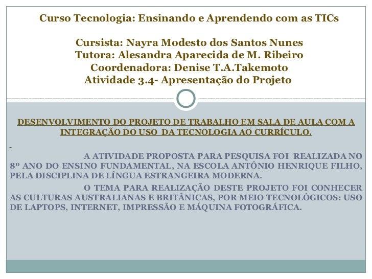 Curso Tecnologia: Ensinando e Aprendendo com as TICs            Cursista: Nayra Modesto dos Santos Nunes            Tutora...
