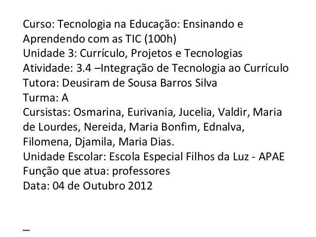 Curso: Tecnologia na Educação: Ensinando eAprendendo com as TIC (100h)Unidade 3: Currículo, Projetos e TecnologiasAtividad...