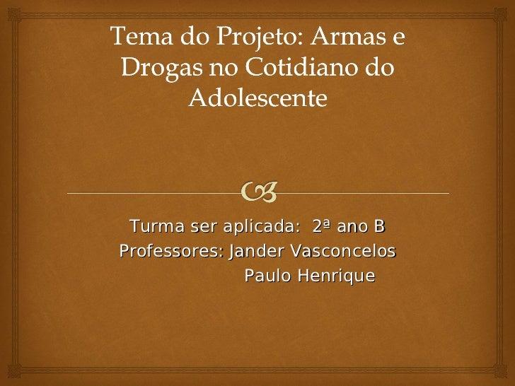 Turma ser aplicada: 2ª ano BProfessores: Jander Vasconcelos               Paulo Henrique