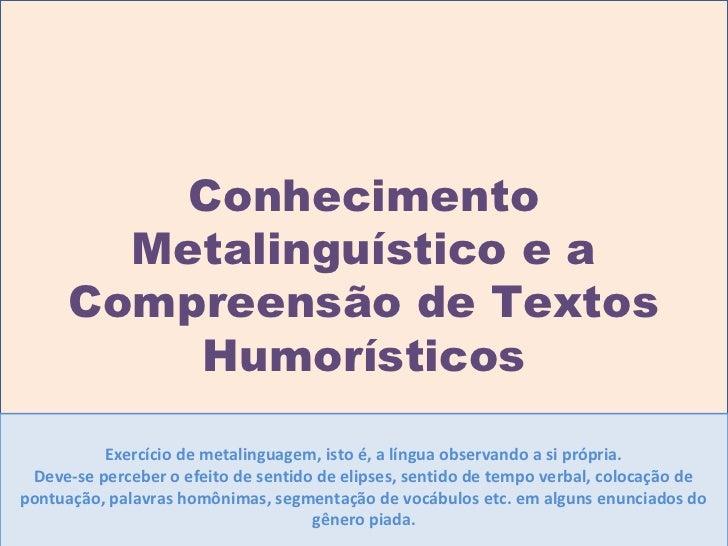 Conhecimento        Metalinguístico e a      Compreensão de Textos          Humorísticos          Exercício de metalinguag...