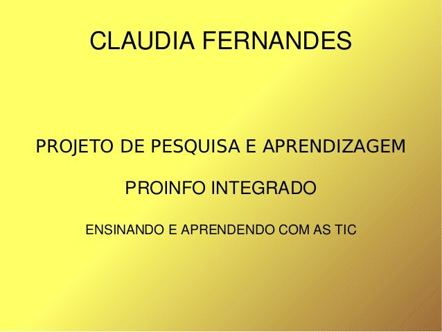 CLAUDIAFERNANDES    PROJETO DE PESQUISA E APRENDIZAGEM            PROINFOINTEGRADO        ENSINANDOEAPRENDENDOCOMAS...