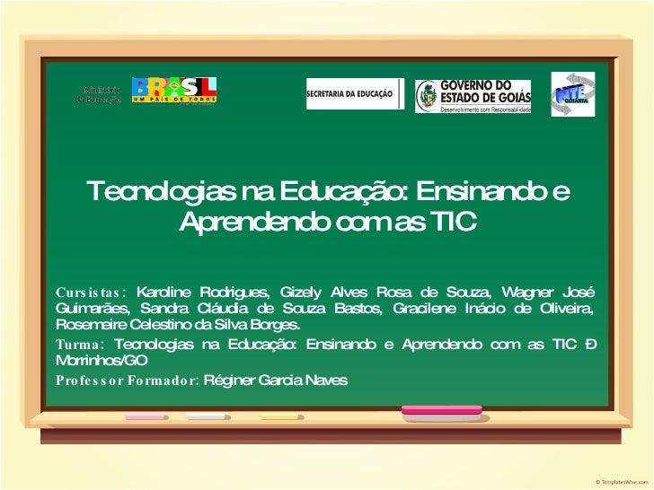 Tecnologias na Educação: Ensinando e Aprendendo com as TIC Cursistas:  Karoline Rodrigues, Gizely Alves Rosa de Souza, Wag...