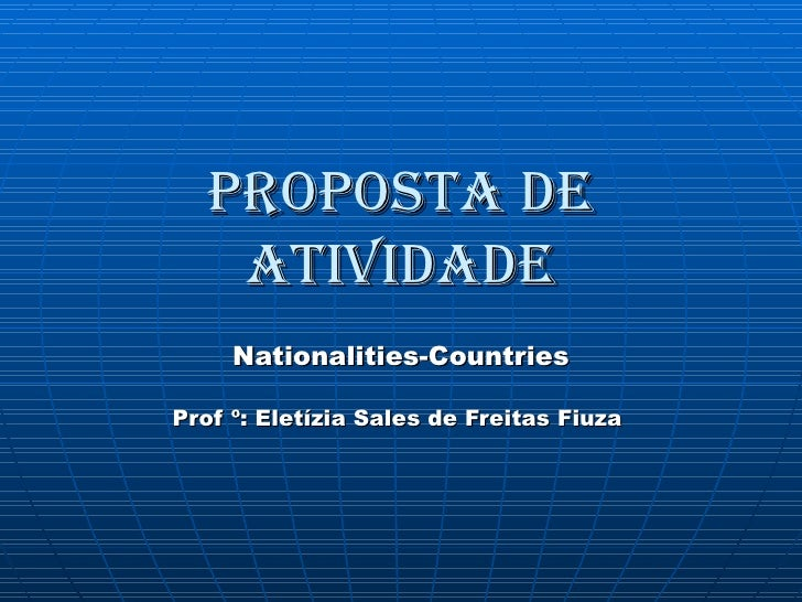 Proposta de Atividade Nationalities-Countries Prof º: Eletízia Sales de Freitas Fiuza