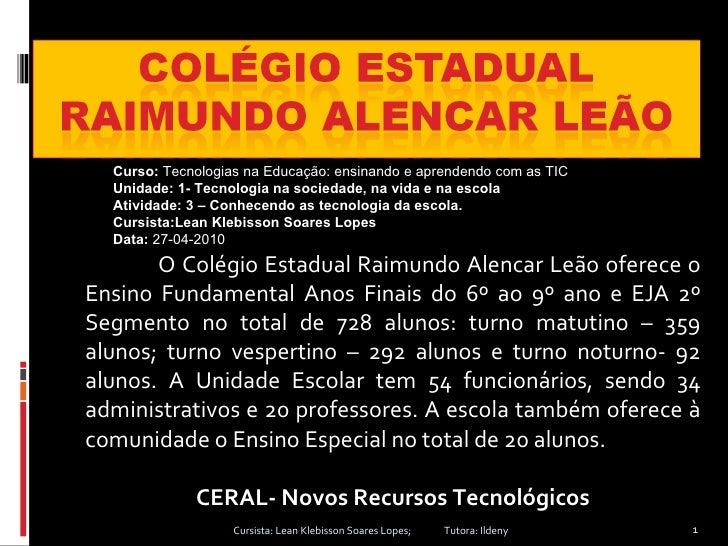 O Colégio Estadual Raimundo Alencar Leão oferece o Ensino Fundamental Anos Finais do 6º ao 9º ano e EJA 2º Segmento no tot...