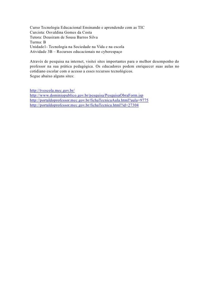 Curso Tecnologia Educacional Ensinando e aprendendo com as TIC Curcista: Osvaldina Gomes da Costa Tutora: Deusiram de Sous...