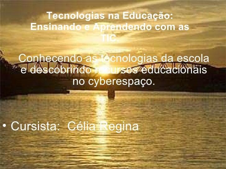 Tecnologias na Educação: Ensinando e Aprendendo com as TIC. Conhecendo as tecnologias da escola e descobrindo recursos edu...