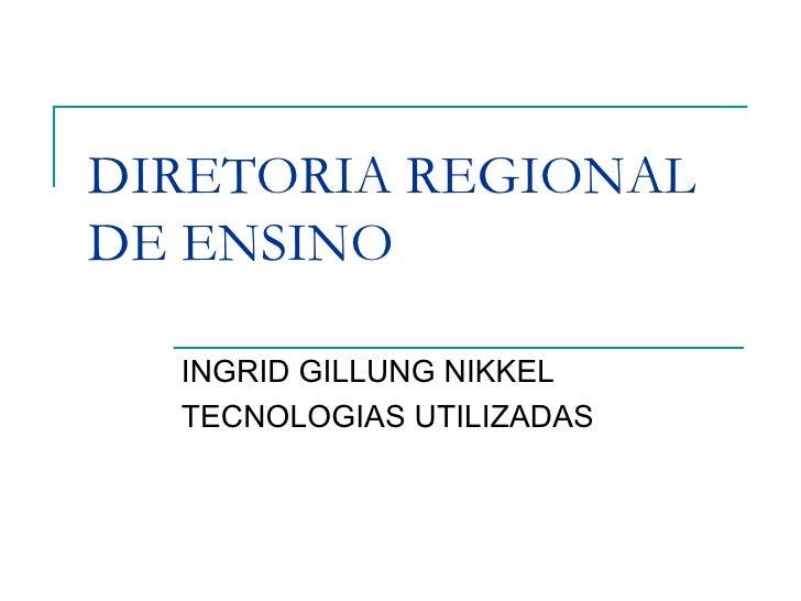 DIRETORIA REGIONAL DE ENSINO INGRID GILLUNG NIKKEL TECNOLOGIAS UTILIZADAS