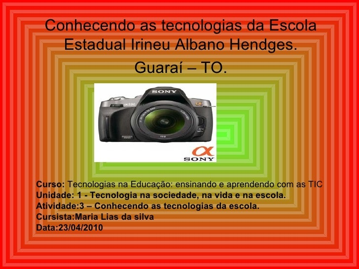 Conhecendo as tecnologias da Escola Estadual Irineu Albano Hendges. Guaraí – TO. Curso:  Tecnologias na Educação: ensinand...