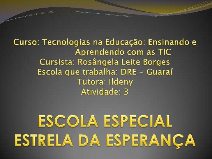 Curso: Tecnologias na Educação: Ensinando e                Aprendendo com as TICCursista: Rosângela Leite BorgesEscola que...