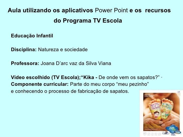 Aula utilizando os aplicativos  Power Point  e os  recursos do Programa TV Escola   <ul><li>Educação Infantil </li></ul><u...