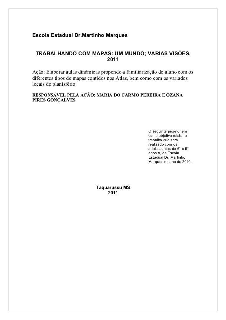Escola Estadual Dr.Martinho Marques TRABALHANDO COM MAPAS: UM MUNDO; VARIAS VISÕES.                     2011Ação: Elaborar...