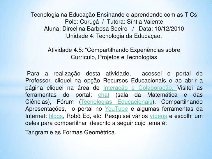 Tecnologia na Educação Ensinando e aprendendo com as TICsPolo: Curuçá  /  Tutora: Síntia ValenteAluna: Dircelina Barbosa S...