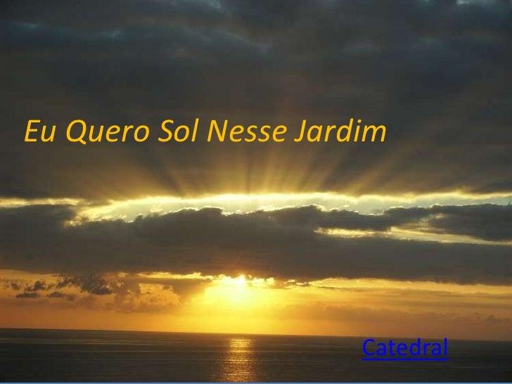 Eu Quero Sol Nesse Jardim<br />Catedral<br />