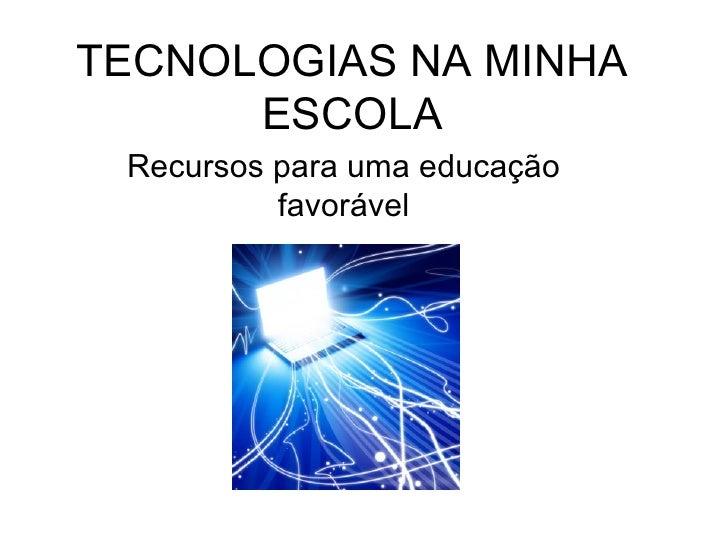 TECNOLOGIAS NA MINHA ESCOLA Recursos para uma educação favorável