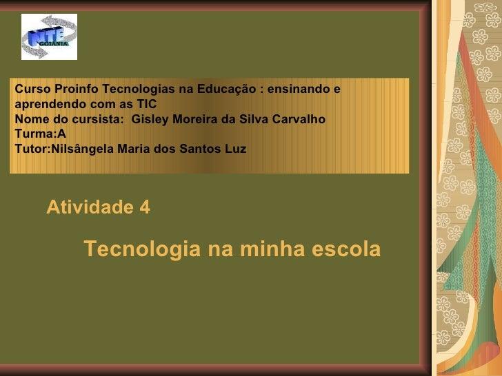 Curso Proinfo Tecnologias na Educação : ensinando e aprendendo com as TIC Nome do cursista:  Gisley Moreira da Silva Carva...