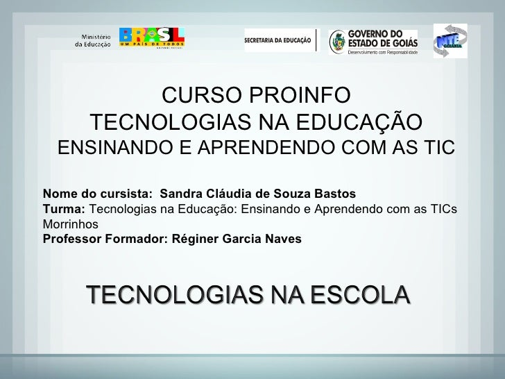 Nome do cursista:  Sandra Cláudia de Souza Bastos Turma:  Tecnologias na Educação: Ensinando e Aprendendo com as TICs Morr...
