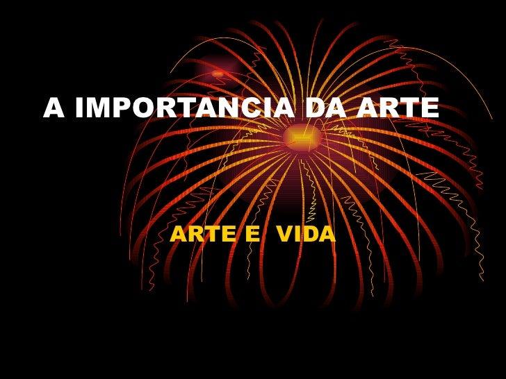 A IMPORTANCIA DA ARTE ARTE E  VIDA
