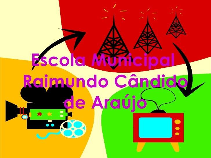 Escola Municipal  Raimundo C ândido de Araújo